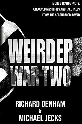 Weirder War Two: More Strange Facts, Unsolved Mysteries and Tall Tales from the Second World War Book Cover